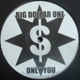 BIG DOLLAR ONE - ONLY YOU - 12