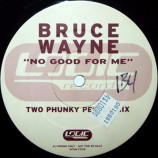 Bruce Wayne - No Good For Me (Two Phunky People Mix) - 12