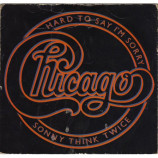 Chicago - Hard To Say I'm Sorry / Sonny Think Twice - 7