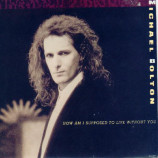 Michael Bolton - How Am I Supposed To Live Without You - 7