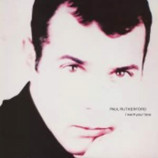 PAUL RUTHERFORD - I WANT YOUR LOVE - 12