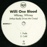 Willi One Blood - Whiney, Whiney (What Really Drives Me Crazy) - 12
