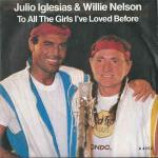 Julio Iglesias & Willie Nelson - To All The Girls I've Loved Before - Vinyl 7 Inch