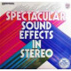 Spectacular Sound Effects In Stereo - Vinyl Compilation