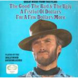 The Hollywood Soundmakers - Great Music From The Films The Good, The Bad & The Ugly / A Fistful Of Dollars /