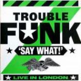 Trouble Funk - Say What! - Vinyl Album