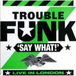 Trouble Funk - Say What! - Vinyl Album - Vinyl - LP