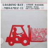 Various & Ankie Bagger - Loading-Bay-Megamix-Volume II / Where Were You Last Night - Vinyl Compilation