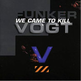 Funker Vogt ‎ -  We Came To Kill