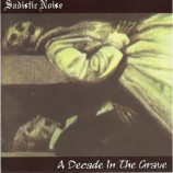 Sadistic Noise - A Decade In The Grave - CD, Album