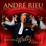 Andre Rieu And His Johann Strauss Orchestra - And The Waltz Goes On