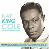 Nat King Cole	 - Too Marvelous For Words