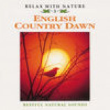 Natural Sounds - Relax With Nature 3: English Country Dawn