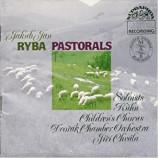 Soloists/Childrens Chorus/Dvorak Chamber Orchestra - Jakub Jan Ryba: Pastorals