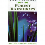 Various - Forest Raindrops: Relax With Nature Volume 6