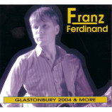 Franz Ferdinand - Glastonbury 2004 & More