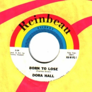 Dora Hall - Cum Saw Saw Du Vra Et / Born To Lose - 45 - Vinyl - 45''