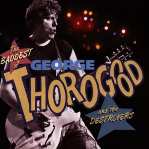 George Thorogood And The Destroyers - The Baddest Of George Thorogood And The Destroyers [Audio CD] - Audio CD - CD - Album