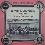 Spike Jones - The Uncollected Spike Jones And His Other Orchestra 1946 - LP