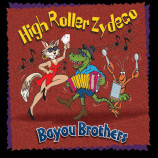 The Bayou Brothers - High Roller Zydeco [Audio CD] - Audio CD