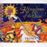 Troika - Kingdom Of The Sun [Audio CD] - LP