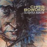 Chris Bowden - Slightly Askew CD