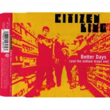 Citizen King - Better Days (And The Buttom Drops Out) CD-SINGLE