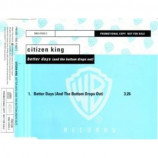 Citizen King - Better Days (And The Buttom Drops Out) PROMO CDS