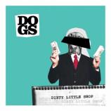 Dogs - Dirty Little Shop CDS