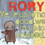 RORY - We're Up To No Good  We're Up To No Good CD