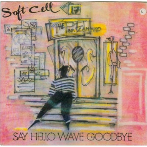 Soft Cell - Say Hello  Wave Goodbye 7