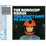 The Robocop Kraus - You Don't Have To Shout CD-SINGLE