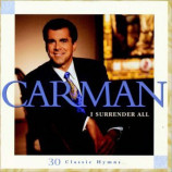Carman ‎– - I Surrender All - 30 Classic Hymns