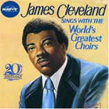 James Clevaland -  James Cleveland Sings With The World's Greatest Choirs