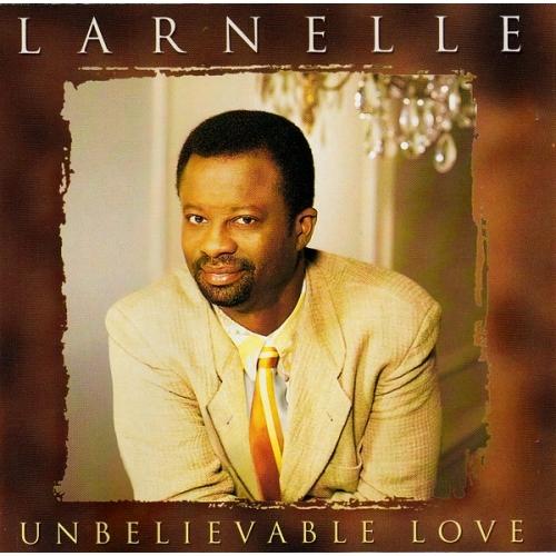 Larnelle*   -  Unbelievable Love  - CD - Album