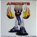 Arsonist - Pyromaniax / In Your Town