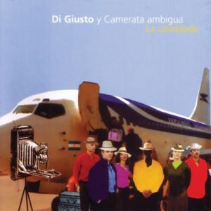 Di Giusto Y Camerata Ambigua - La Cambiada  - CD - Digipack