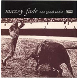 Mazey Fade ‎ - Not Good Radio