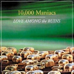 10,000 Maniacs - Love Among The Ruins - CD, Album - CD - Album