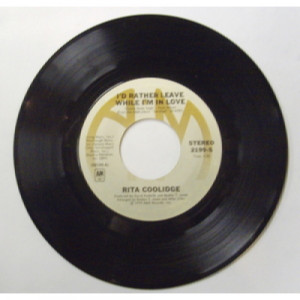 """Rita Coolidge - I'd Rather Leave While I'm In Love - 7 - Vinyl - 7"""""""