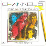 Channel 5 - Young Girls Talk Too Much / Painted Nights