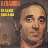 Charles Aznavour - On N'a Plus Quinze Ans / Mon Amour On Se Retrouvera
