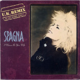 SPAGNA - I Wanna Be Your Wife (U.K. Remix) / Woman In Love