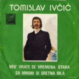 Tomislav Ivcic - Nek' Vrate Se Vremena Stara / Sa Mnom Si Sretna Bila