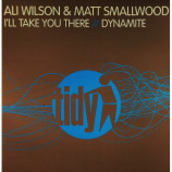 ALI WILSON & MATT SMALLWOOD - I'LL TAKE YOU THERE / DYNAMITE - 12 Inch