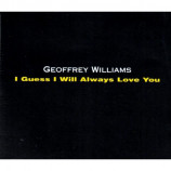 GEOFFREY WILLIAMS - I GUESS I WILL ALWAYS LOVE YOU - CD Single