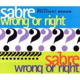SABRE feat PRESIDENT BROWN - WRONG OR RIGHT - CD Single