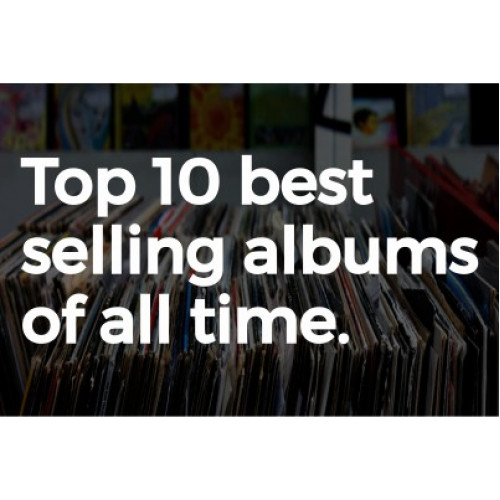 Top 10 Best Selling Albums Of All Time E Record Fair Blog