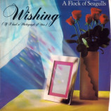 """A Flock Of Seagulls - Wishing (If I Had A Photograph Of You) - 7"""""""